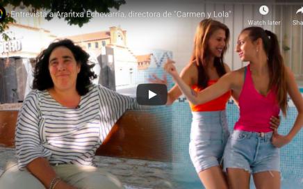 """Entrevista a Arantxa Echevarría, directora de """"Carmen y Lola"""""""